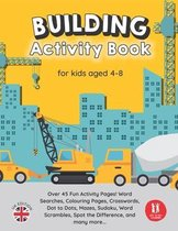 Building Activity Book: Fun Activities and Puzzles, Word Searches, Colouring Pages, Crosswords, Dot to Dots for kids aged 4-8