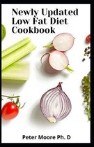 Newly Updated Low Fat Diet Cookbook: Easy & Quick Way To lose Weight With These 101 Recipes