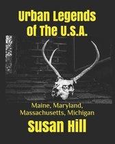 Urban Legends of The U.S.A.: Maine, Maryland, Massachusetts, Michigan