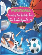 Football Coloring And Activity Book For Kids Aged 6-12