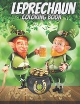 Leprechaun Coloring Book: Happy St. Patrick's Day Coloring Book A Fun Coloring for Learning Leprechauns, Pots of Gold, Rainbows, Clovers and Mor