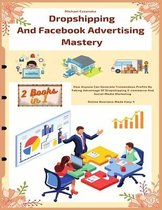 Dropshipping And Facebook Advertising Mastery (2 Books In 1)