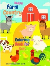 Happy Farm Country Coloring Book for Kids - A Cute Easy and Educational Activity Book for Boys and Girls, It Includes Fun Coloring Pictures of Cows, Cats, Sheep, Pig. Horse and Many More!