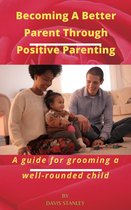 Becoming A Better Parent through Positive Parenting
