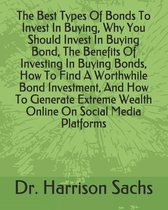 The Best Types Of Bonds To Invest In Buying, Why You Should Invest In Buying Bond, The Benefits Of Investing In Buying Bonds, How To Find A Worthwhile Bond Investment, And How To Generate Extreme Wealth Online On Social Media Platforms