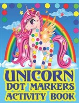 Dot Markers Activity Book Unicorn: dot markers unicorn coloring book For Kids Ages 4-8