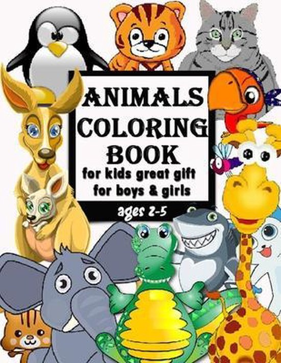 Animals coloring book for kids great gift for boys & girls, ages 2-5: Fun Coloring Books for Toddlers & Kids Ages 2, 3, 4 & 5 - Activity Book Teaches