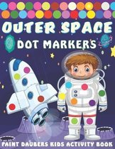 Outer Space Dot markers Paint Daubers Kids Activity Book: Easy Guided BIG DOTS, Dot Coloring Book For Kids & Toddlers with Planets, Astronauts, Space