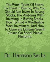 The Worst Types Of Stocks To Invest In Buying, Why You Should Not Invest In Buying Stocks, The Problems With Investing In Buying Stocks, How To Find A Worthwhile Stock Investment, And How To Generate Extreme Wealth Online On Social Media Platforms