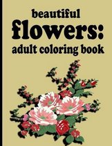 beautiful flowers: adult coloring book: Coloring Book with Fun, Easy, and Relaxing Coloring Pages