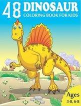 48 DINOSAUR COLORING BOOK for KIDS: Amazing Dinosaur Coloring Book for Boys, Girls, Toddlers, Preschoolers, Kids 3-8, 6-8 - Dinosaur Activity Book - (