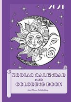 """2021 Zodiac Calendar and Coloring Book: Paperback 7"""" X 10"""" Edition Coloring Book With Calendar And Zodiac Sign Information."""
