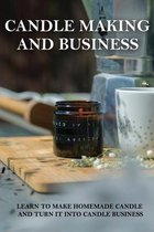Candle Making And Business: Learn To Make Homemade Candle And Turn It Into Candle Business: Candle Business Online
