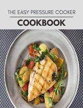 The Easy Pressure Cooker Cookbook