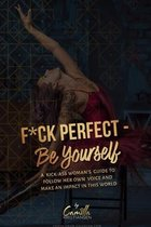Fuck perfect - be yourself!