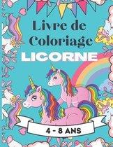 Livre de coloriage Licorne: 4-8ans Licorne Livre de Coloriage Pour les Enfants de 4 à 8 ans cahier de coloriage pour enfants