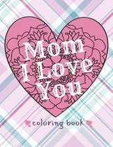 Mom I Love You Coloring Book