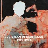 Bob Dylan In Nederland 1965-1984 / Tom Willems