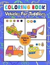 Coloring Book Vehicles For Toddlers: First Coloring Books For Kids Ages 1-3, coloring book for Boys, Girls, Educational Coloring Books For Kids and To