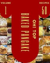 Oh! Top 50 Baked Pancake Recipes Volume 1