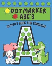 Dot Marker ABC's: Dot Marker Activity Book for Toddlers