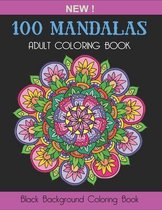 Black Background Coloring Book- 100 Mandalas: An Adult Coloring Book with Stress Relieving Mandala Designs For Relaxation