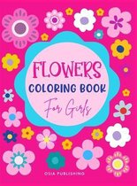 Flowers Coloring Book for Girls: Amazing Flowers Designs Coloring Book for Girls, Beautiful Flowers Coloring Pages for Girls Ages 4-8, 8-12, Kids, Tweens and Adults