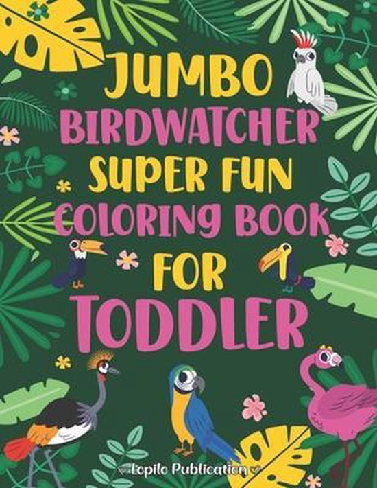 Jumbo Birdwatcher Super Fun Coloring Book for Toddler