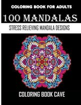 Coloring Book For Adults: 100 Mandalas: Stress Relieving Mandala Designs for Adults