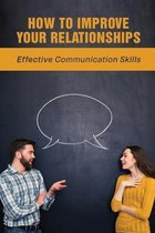 How To Improve Your Relationships: Effective Communication Skills: Heal Your Relationship With Your Body