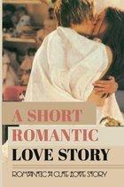 A Short Romantic Love Story: Romantic A Cute Love Story