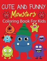 Cute And Funny Monsters Coloring Book For Kids: Funny Monsters Coloring Book for Kids Ages 2-4 4-8 / For Kids Who Loves Monsters / For Boys and Girls