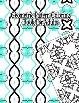 Geometric Pattern Coloring Books For Adults: Creative Geometric Coloring Book For Stress Relief and Relaxation, Geometric Forms Coloring Book, Stress