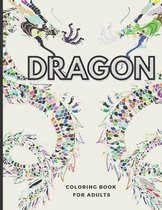 Dragon Coloring Book for Adults: Wonderful Dragon Designs to Color for Adults and Dragon Lover for Stress Relieving Creative Fun Drawings to Calm Down