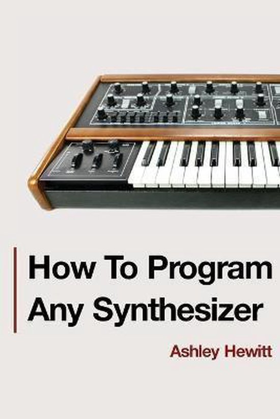 Boek cover How To Program Any Synthesizer van Ashley Hewitt (Paperback)
