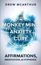 Monkey Mind Anxiety Cure Affirmations, Meditation & Hypnosis