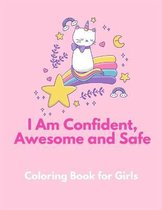 I am Confident, Awesome and Safe ( A Coloring Book for Girls )