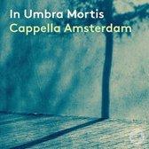 Cappella Amsterdam: In Umbra Mortis