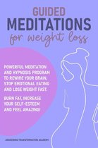 Guided Meditations for Weight Loss: Powerful Meditation and Hypnosis Program to Rewire Your Brain, Stop Emotional Eating and Lose Weight Fast. Burn Fat, Increase Your Self-Esteem and Feel Amazing!