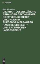Die Kraftloserklarung abhanden gekommener oder vernichteter Urkunden im Aufgebotsverfahren nach Reichsrecht und bayerischem Landesrecht