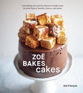 Zoe Bakes Cakes: Everything You Need to Know to Make Your Favorite Layers, Bundts, Loaves, and More
