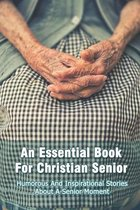 An Essential Book For Christian Senior: Humorous And Inspirational Stories About A Senior Moment