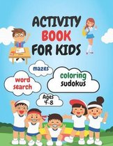 Activity Book for Kids: Amazing Fun Activity Workbook For Kids / Coloring, Word Search, Sudoku's And Mazes For Kids Age 4-8