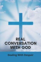 Real Conversation With God: Dealing With Despair