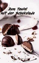 Zum Teufel mit der Schokolade