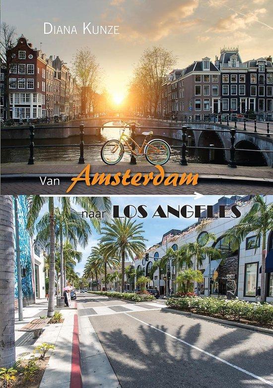 Van Amsterdam naar Los Angeles - Kunze Diana |
