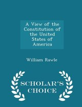 A View of the Constitution of the United States of America - Scholar's Choice Edition