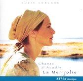 La Mer Jolie (Chants D'Acadie, Volume I)