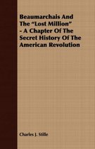 Beaumarchais And The Lost Million - A Chapter Of The Secret History Of The American Revolution