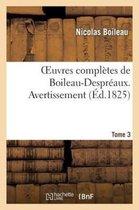 Oeuvres Compl�tes de Boileau-Despr�aux. Tome 3. Avertissement